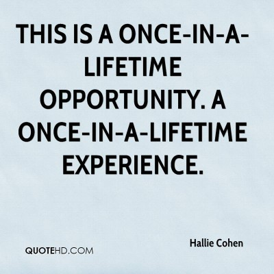 hallie-cohen-quote-this-is-a-once-in-a-lifetime-opportunity-a-once-in